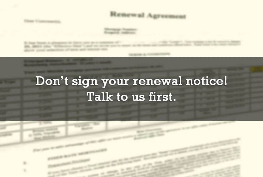 Don't sign your renewal notice! Talk to us first.