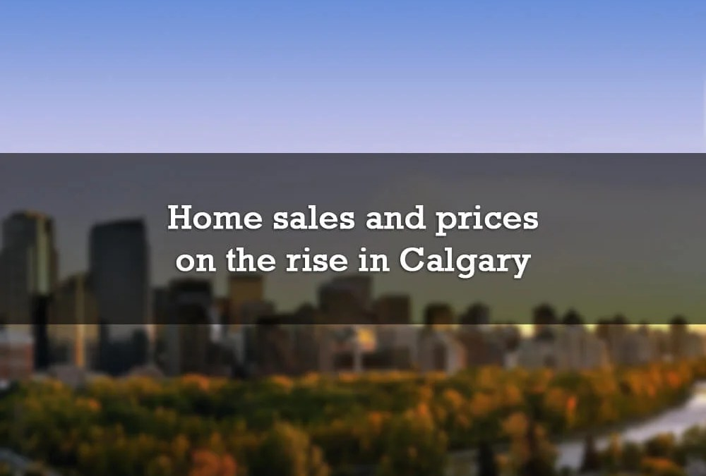 Home sales and prices on the rise in Calgary