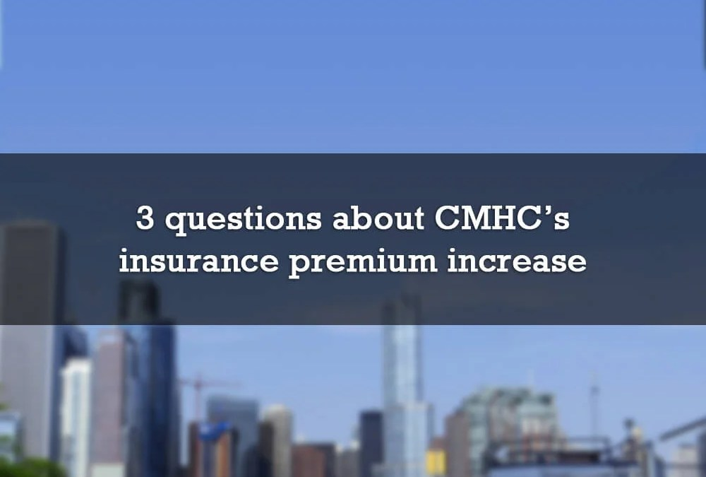 3 questions about CMHC's mortgage insurance premium increase