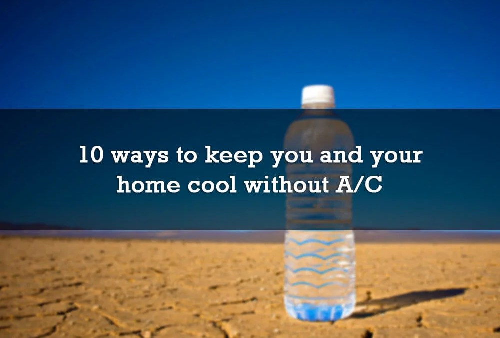 10 ways to keep you and your home cool without air conditioning