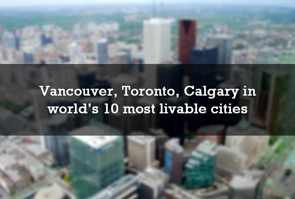 Vancouver, Toronto, Calgary among world's 10 most livable cities