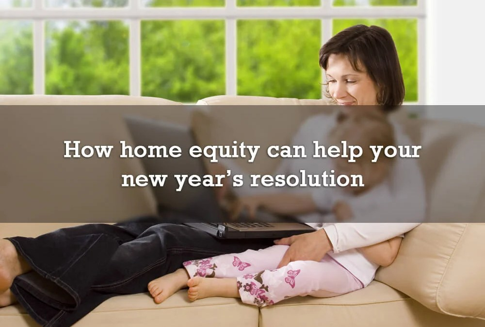 How home equity can help your new year's resolution