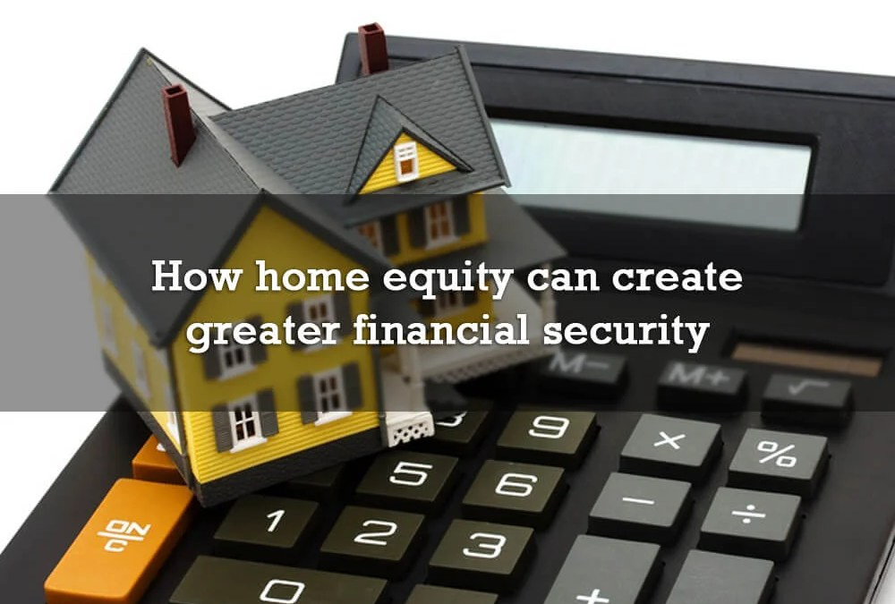 How home equity can create greater financial security