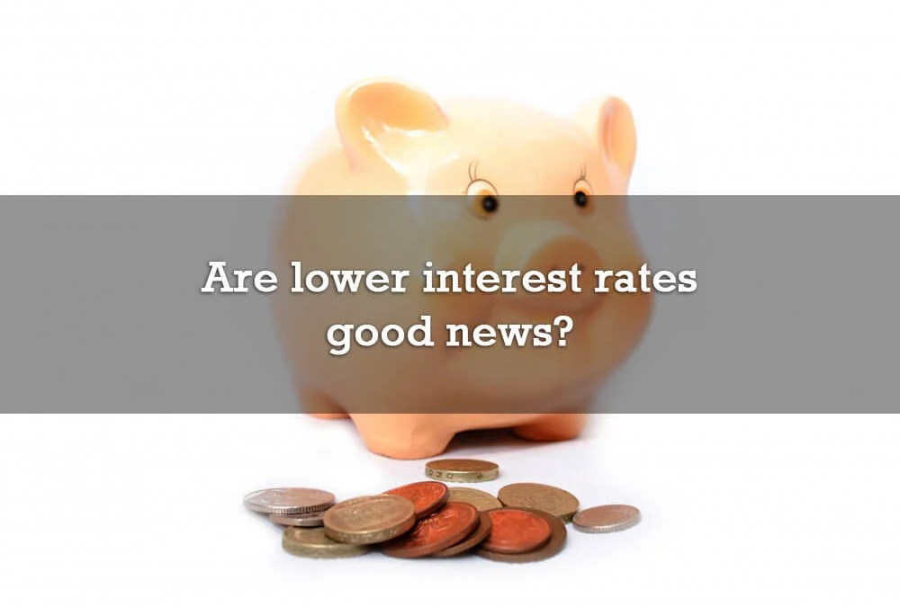 Are lower interest rates good news?