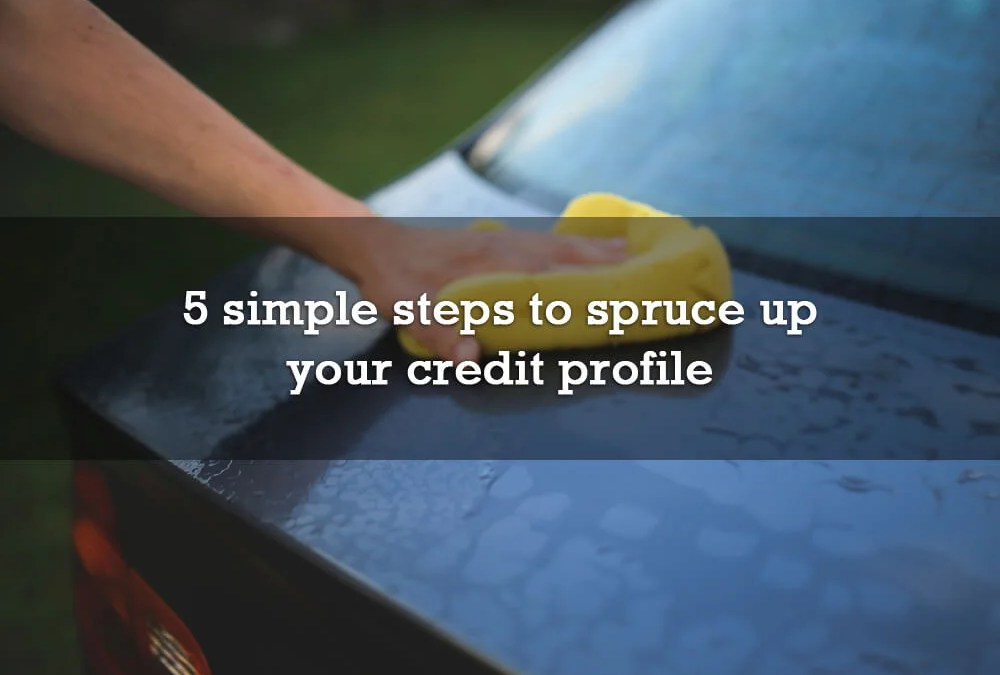 5 simple steps to spruce up your credit profile