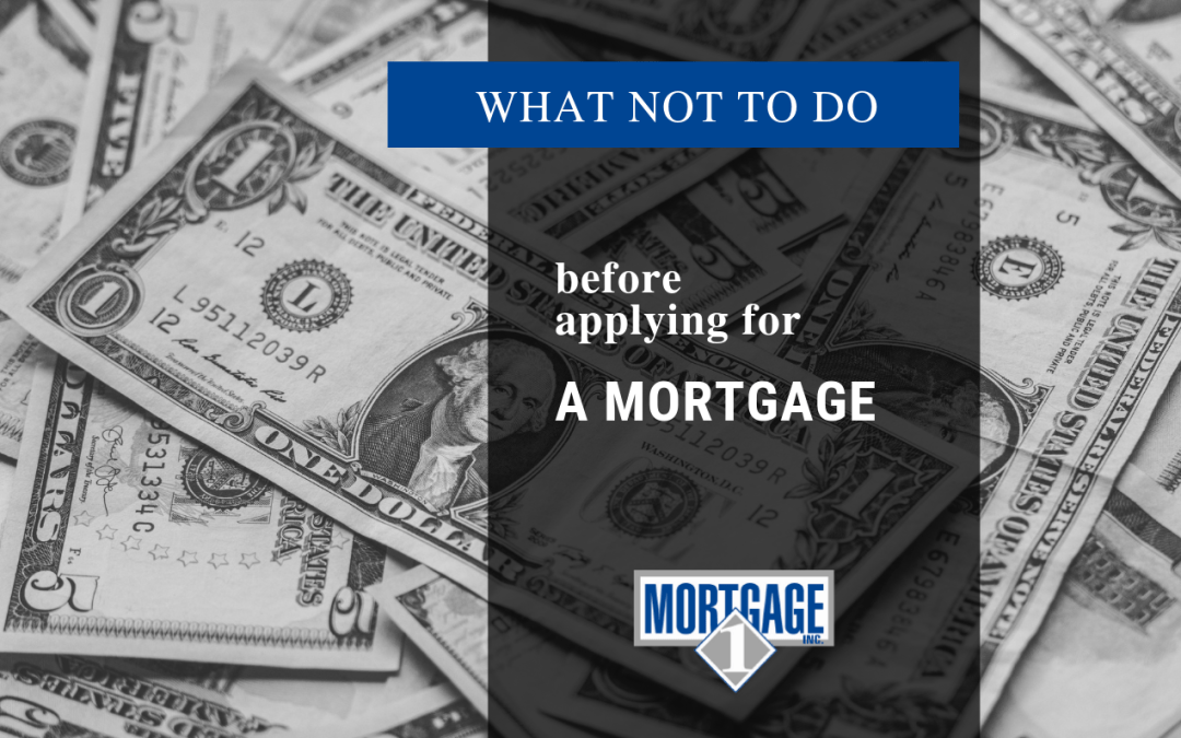 5 Tips On What NOT To Do Before Applying For A Mortgage
