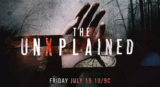 "New Series! ""The UnXplained"" Friday, July 19 @ 10PM on"