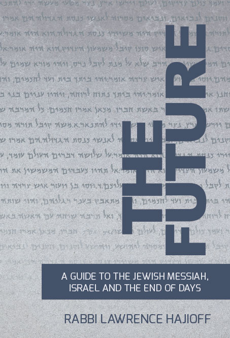 THE FUTURE: A Guide to the Jewish Messiah, Israel and  the End of Days