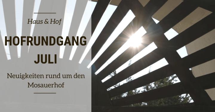 Hofrundgang Juli – Neuigkeiten rund um den Mosauerhof