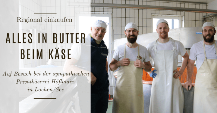 Alles in Butter beim Käse – Auf Besuch bei der Privatkäserei Höflmaier