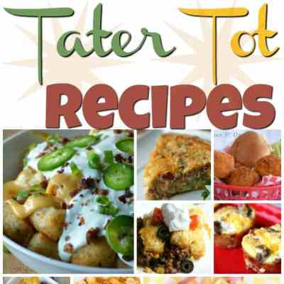 Tater Tot Recipes Your Family Will Love