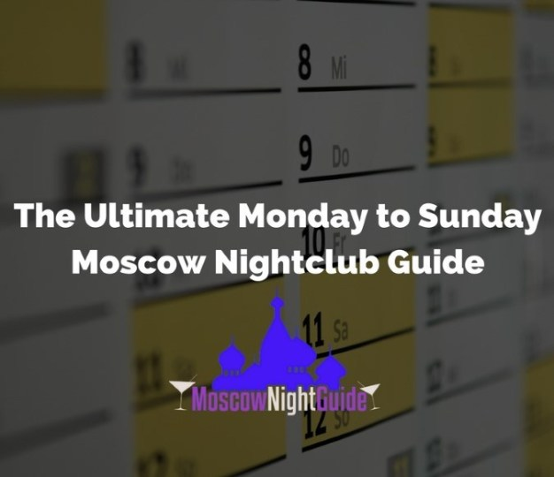 The Ultimate Monday to Sunday Moscow Nightclub Guide