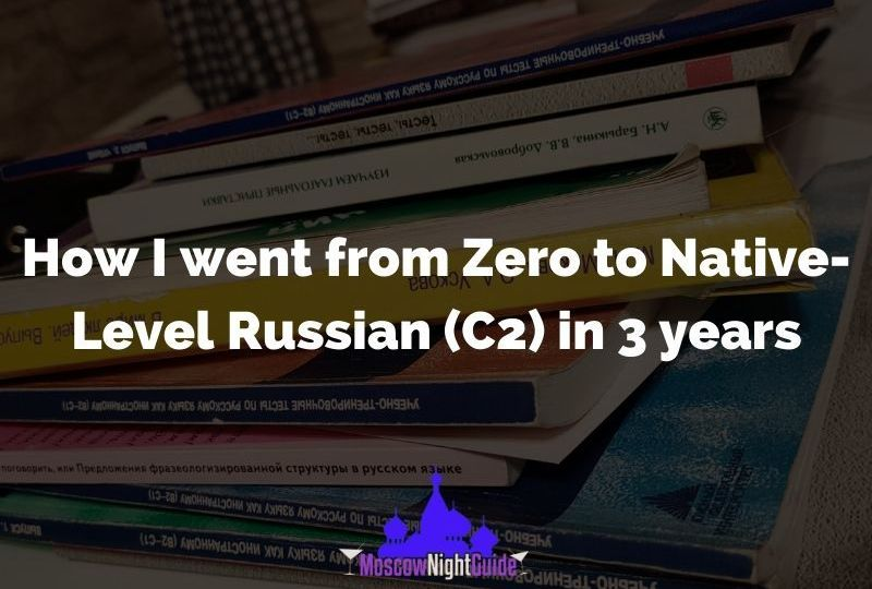 How I went from Zero to Native-Level Russian (C2) in 3 years