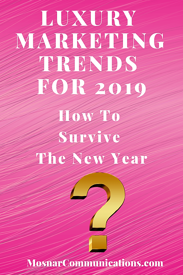 Luxury Marketing Trends For 2019 Mosnar Communications 1