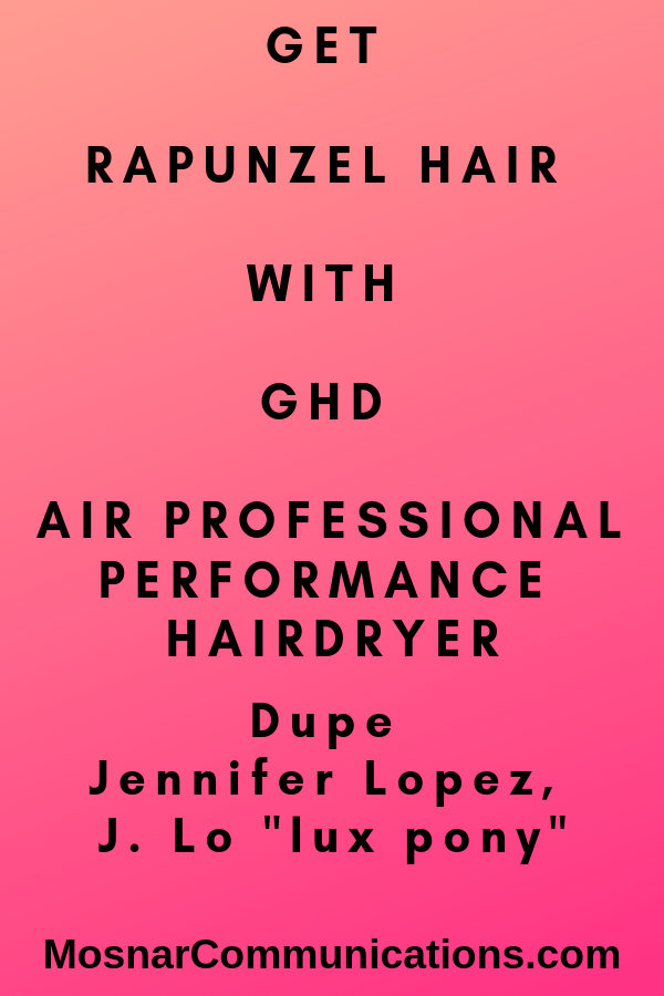 GHD Is The Best Rapunzel Air Professional Performance Hairdryer Mosnar Communications