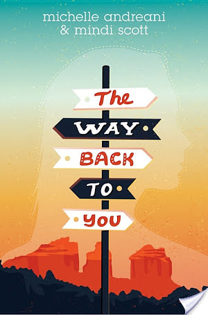 The Way Back to You by Michelle Andreani & Mindi Scott | Giveaway + Review + Blog Tour