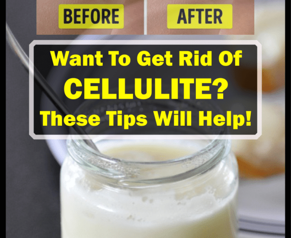 Want To Get Rid Of Cellulite, These Tips Will Help!