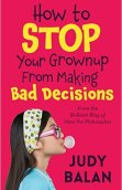 How to Stop your Grownup From Making Bad Decisions cover image