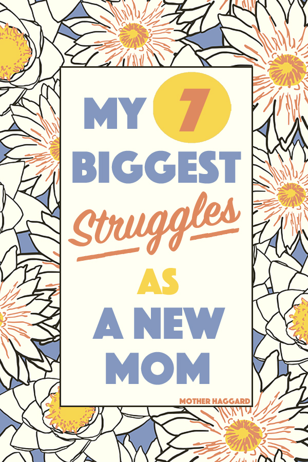 My 7 Biggest Struggles as a New Mom - Mother Haggard