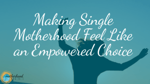 mindset shifts single motherhood feel empowered