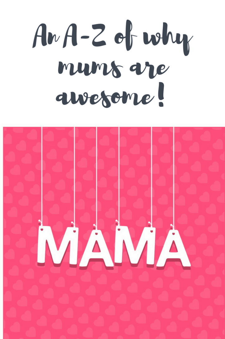 An A-Z of why mums are awesome