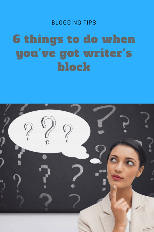 6 things to do when you've got writer's block
