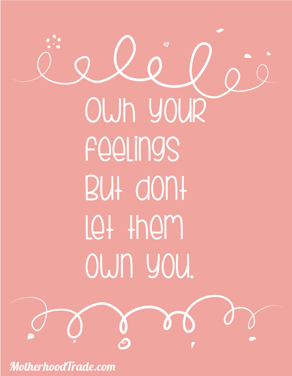 own your feelings, but don't let them own you