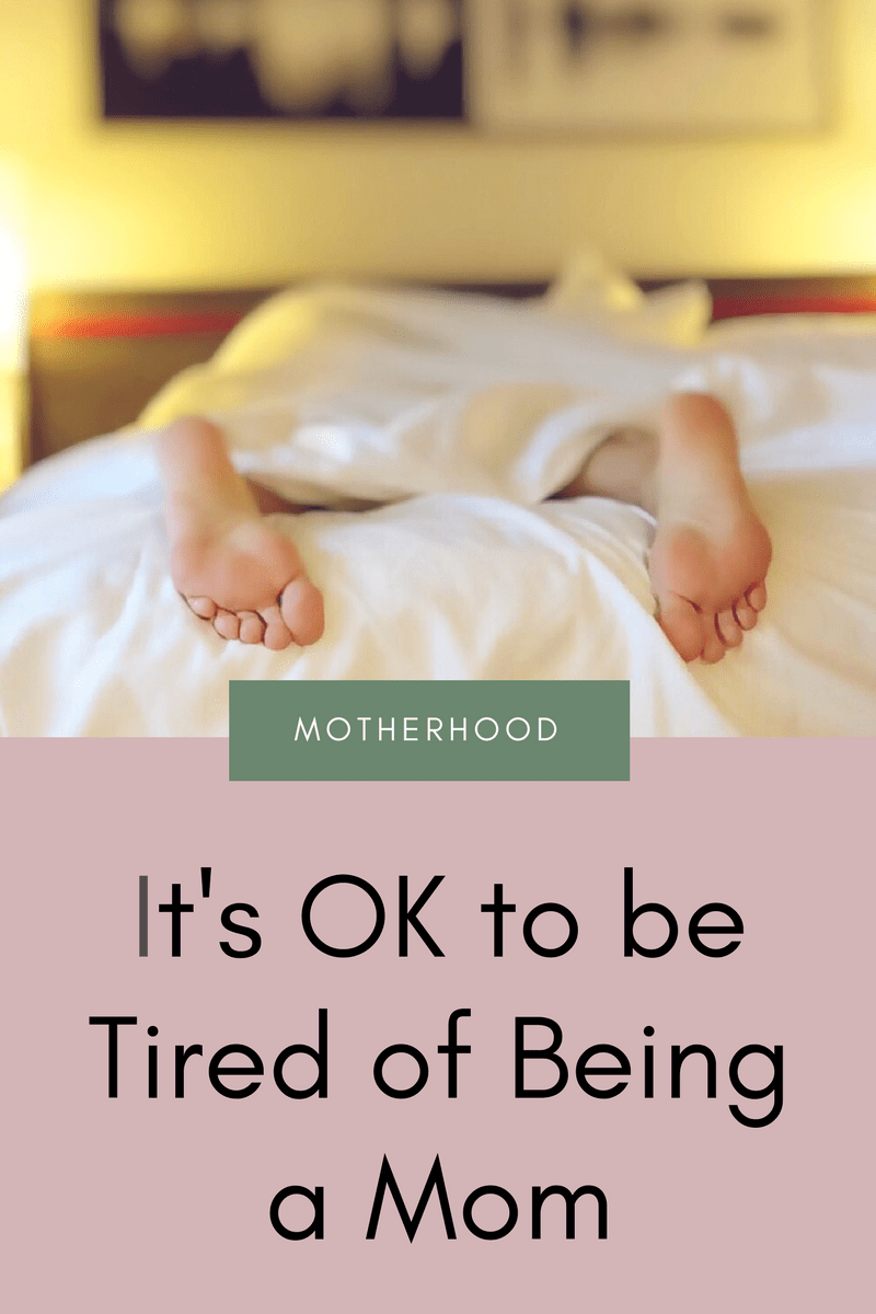 It's OK To Be Tired Of Being A Mom