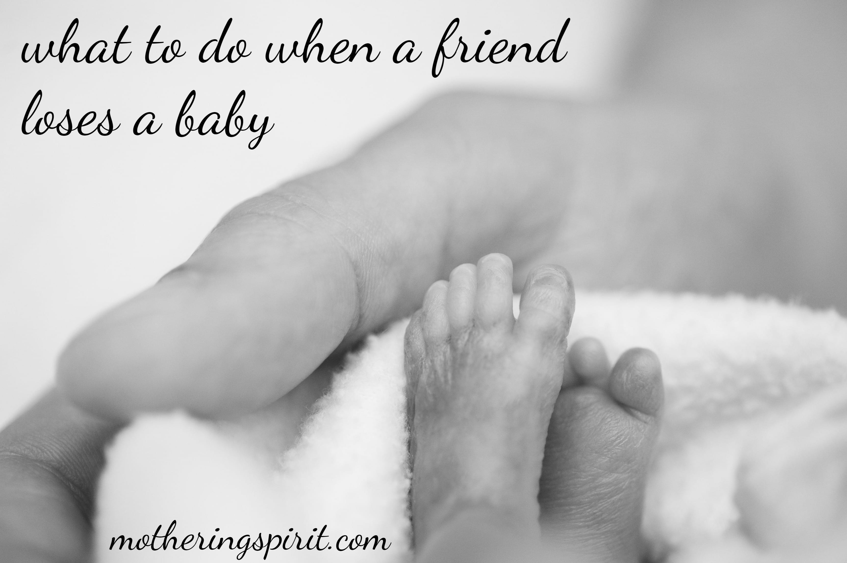 What To Do When A Friend Loses A Baby Mothering Spirit