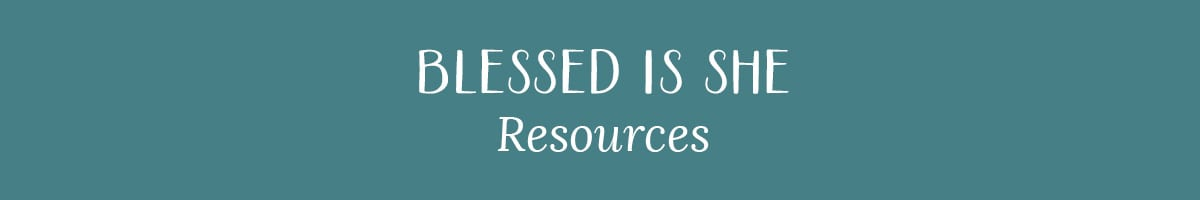 Blessed Is She | Resources