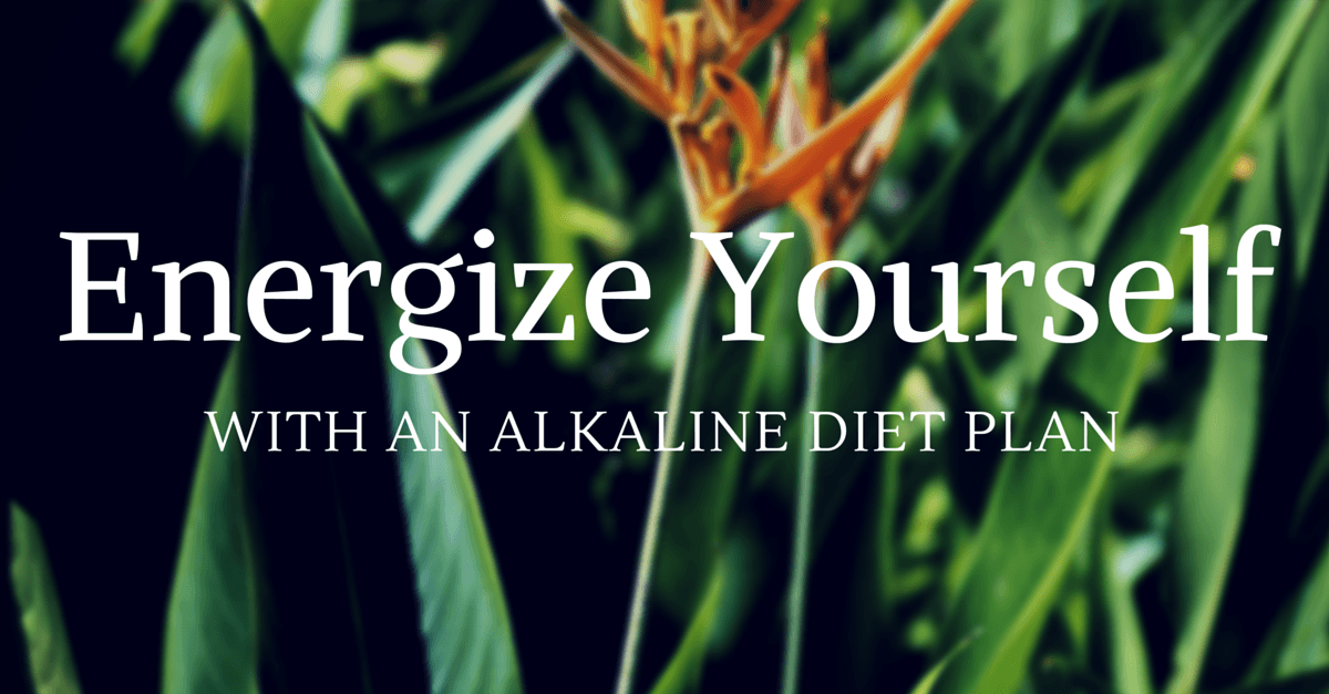 Energize yourself with an alkaline diet plan
