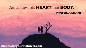 Attract towards Heart not body
