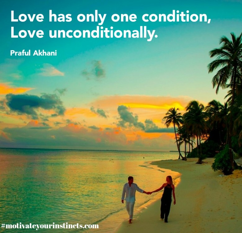 Love unconditionally is the only condition love has