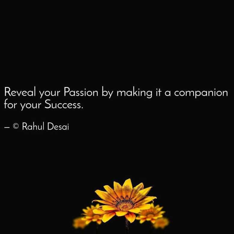 Passion helps you progress towards your goal and feel your success