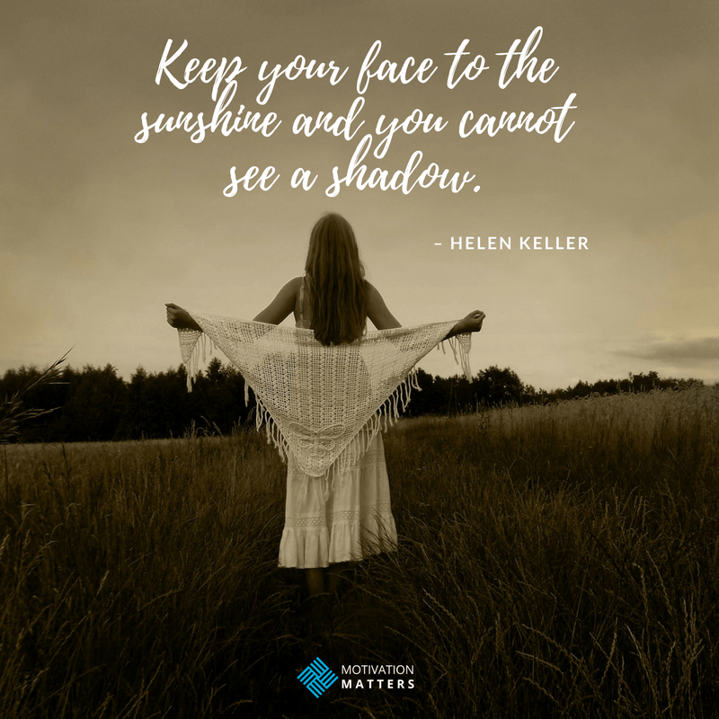 Motivational Quotes to Instill a Positive Attitude Towards Life Helen Kellar quote