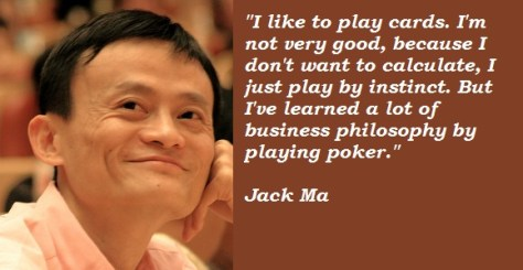 I like to play cards. I'm not very good, because I don't want to calculate, I just play by instinct. But I've learned a lot of business philosophy by playing poker. – Jack Ma