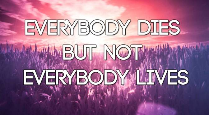 Everybody dies, but not everybody lives – Motivational Video