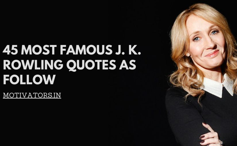 45 Most Famous JK Rowling Quotes As Follow