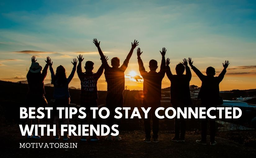 Best Tips to Stay Connected With Friends