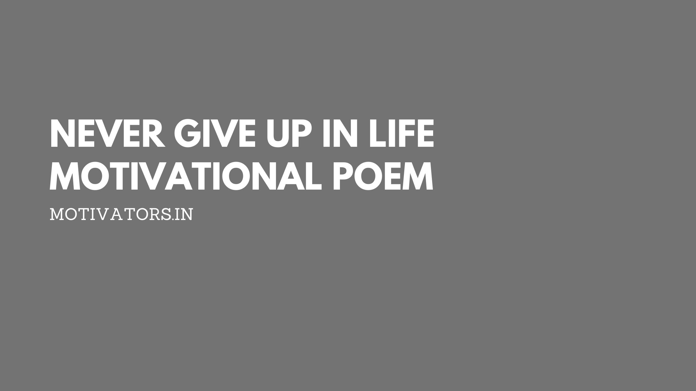 Never Give Up In Life Motivational Poem