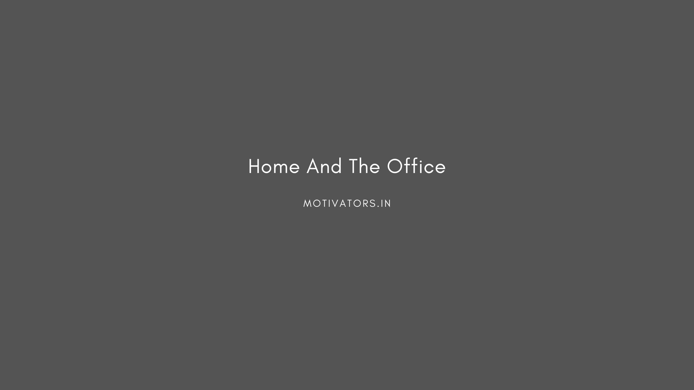 Home And The Office