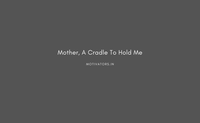 Mother, A Cradle To Hold Me