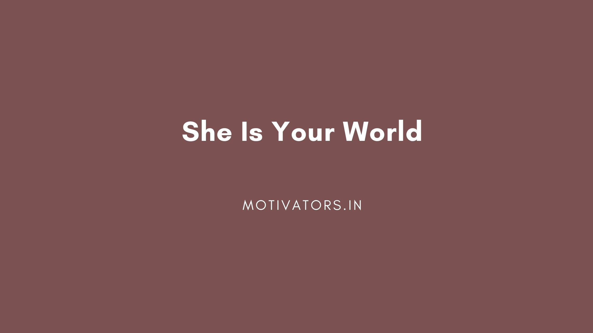 She Is Your World
