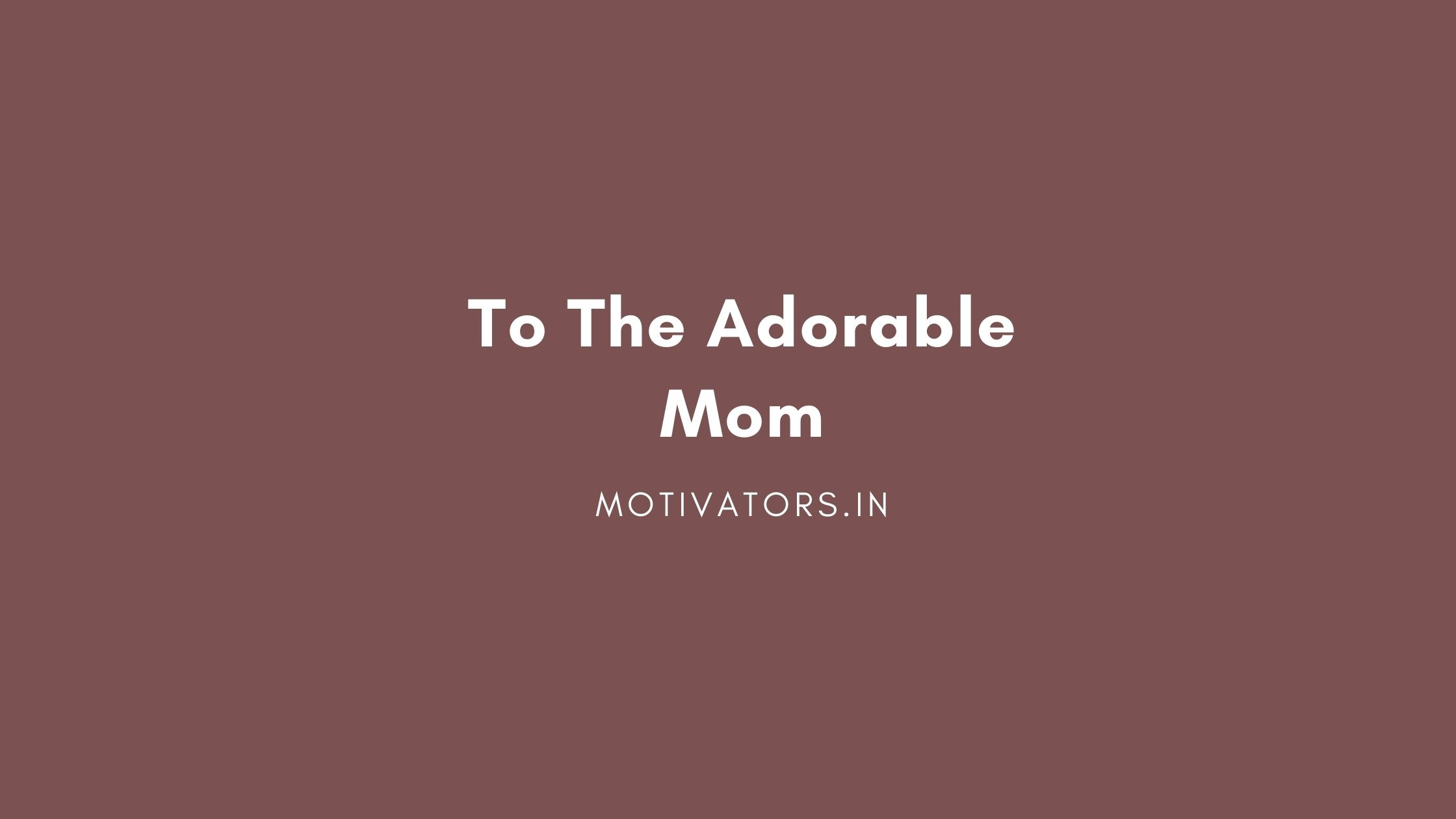 To The Adorable Mom