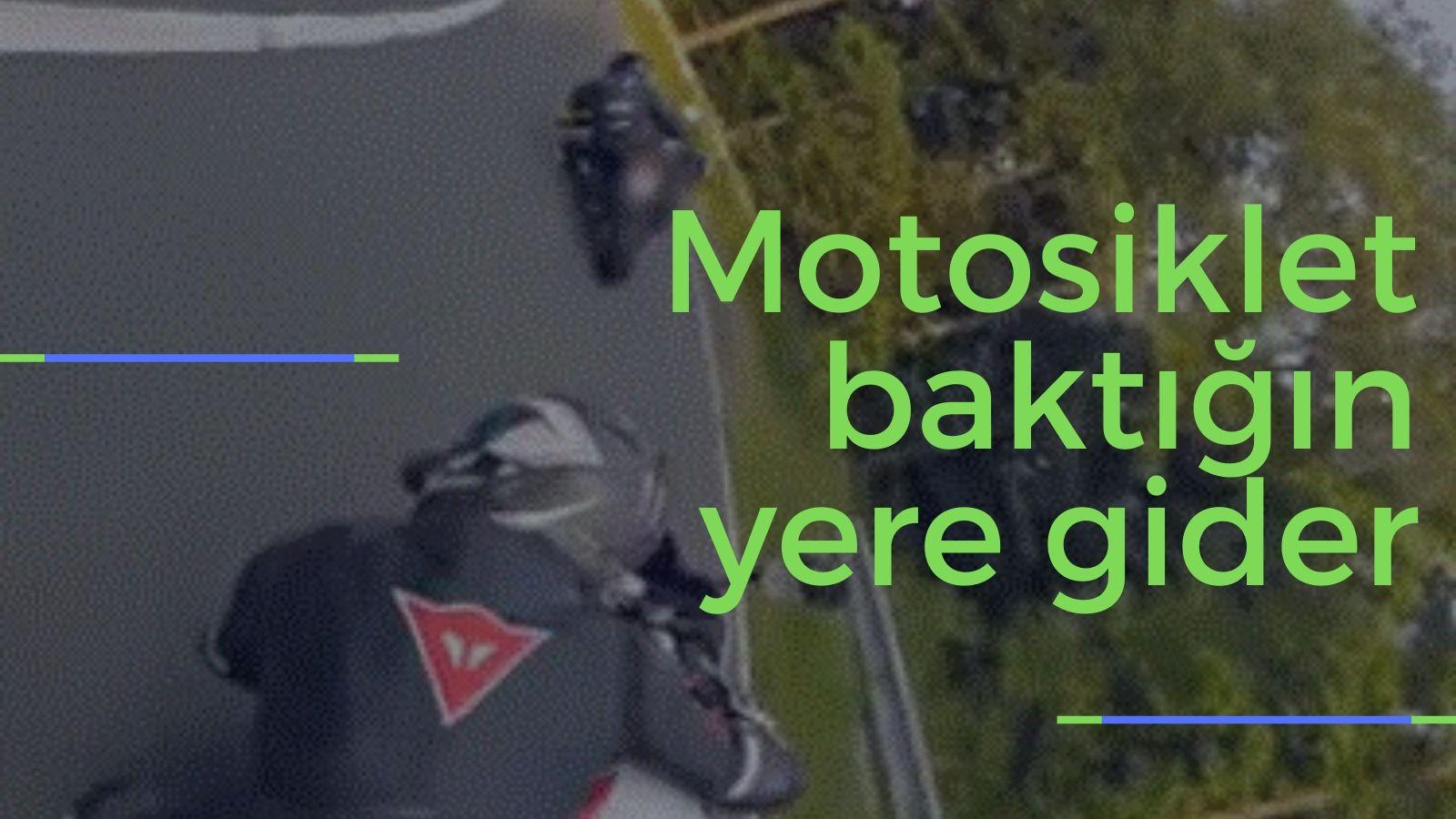 Motosiklet Baktığın Yere Gider