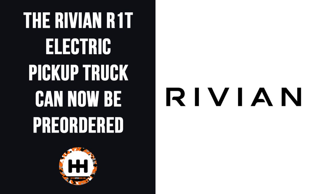 The Rivian R1T Electric Pickup Truck Can Now Be Preordered