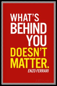 enzo-ferrari-what-s-behind-you-quote