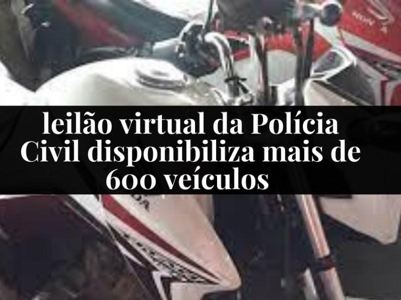 leilão virtual da Polícia Civil disponibiliza mais de 600 veículos