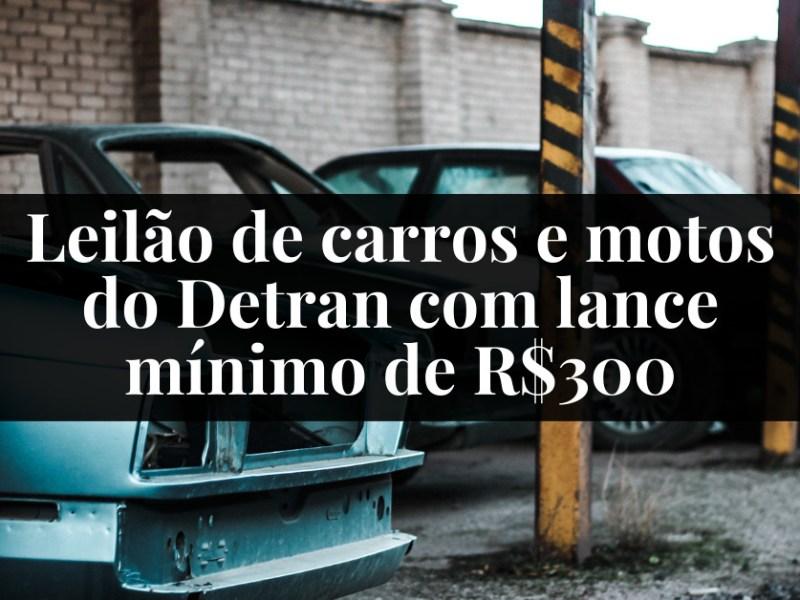 Leilão de carros e motos do Detran com lance mínimo de R$300