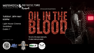 Oil in the Blood a motorcycle movie featuring custom motorcycle builders and the sub culture. Screening in Dublin at the Light House Cinema. Hosted by Kojii Helnwein and Tasha Paz in association with Blackbird Motorcycle Wear, Spike Island Rum. You Choose Customs, Bike on Board, Sprocket and Hubs and Royal Enfield Ireland